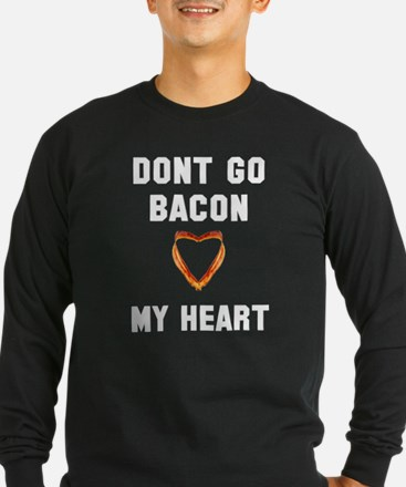 Don't go bacon my heart T