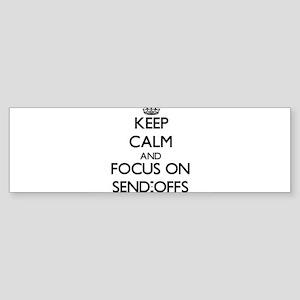 Keep Calm and focus on Send-Offs Bumper Sticker