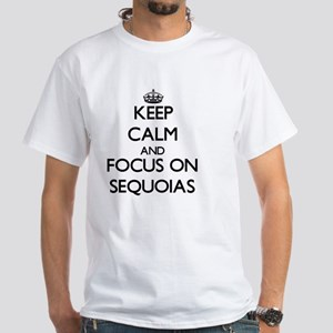 Keep Calm and focus on Sequoias T-Shirt