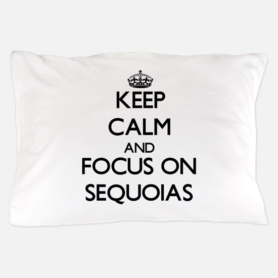 Keep Calm and focus on Sequoias Pillow Case