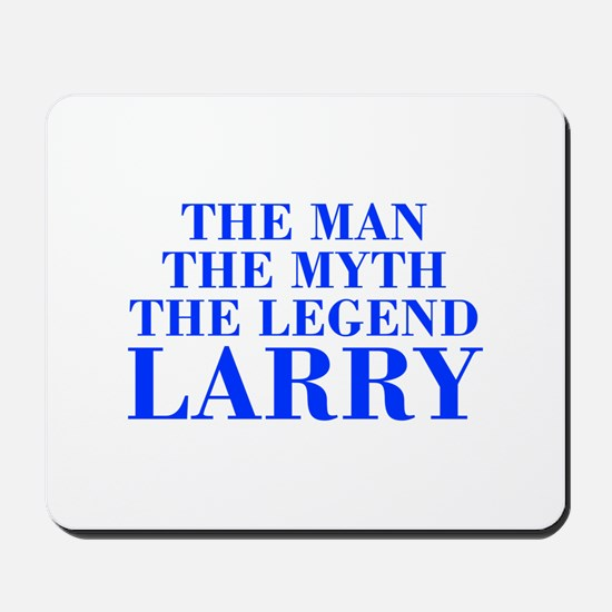 The Man Myth Legend LARRY-bod blue Mousepad