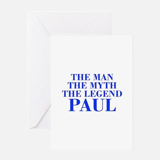 The Man Myth Legend PAUL-bod blue Greeting Cards