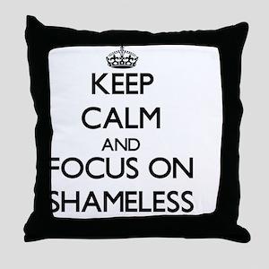 Keep Calm and focus on Shameless Throw Pillow