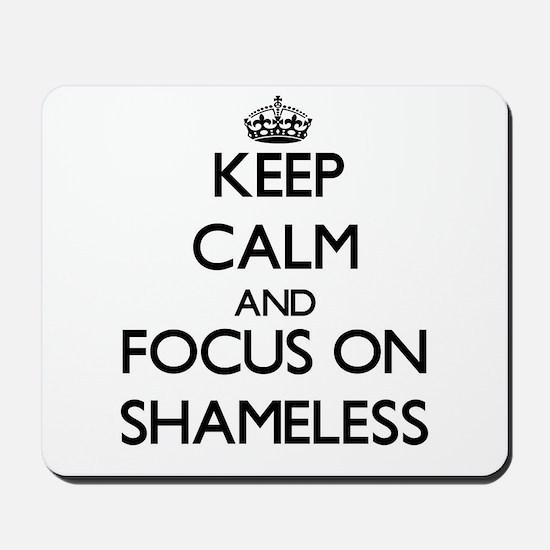 Keep Calm and focus on Shameless Mousepad