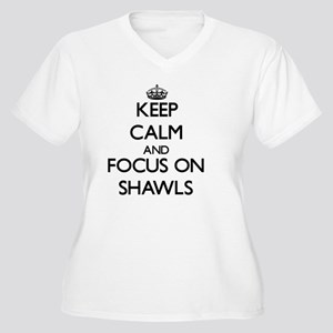 Keep Calm and focus on Shawls Plus Size T-Shirt