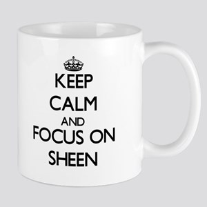 Keep Calm and focus on Sheen Mugs