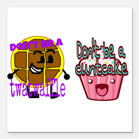 """Cuntcake And Twatwaffle Square Car Magnet 3"""""""