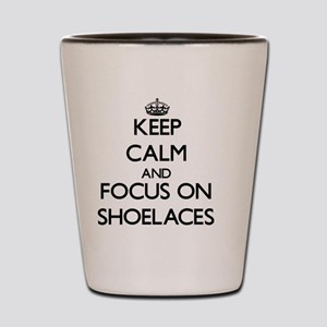 Keep Calm and focus on Shoelaces Shot Glass