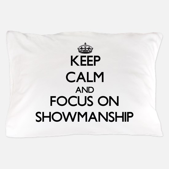 Keep Calm and focus on Showmanship Pillow Case
