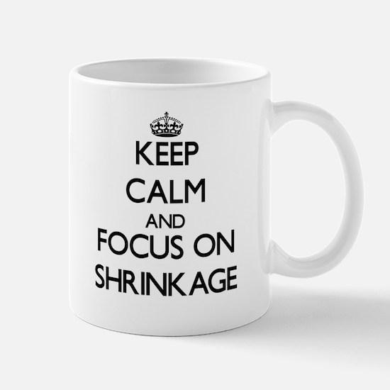 Keep Calm and focus on Shrinkage Mugs