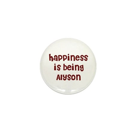happiness is being Alyson Mini Button