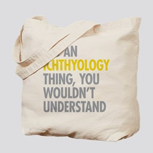 Its An Ichthyology Thing Tote Bag