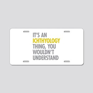 Its An Ichthyology Thing Aluminum License Plate