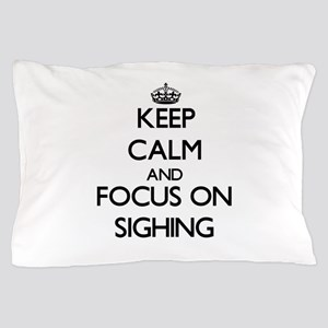 Keep Calm and focus on Sighing Pillow Case