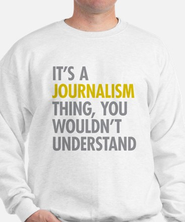 Its A Journalism Thing Sweatshirt