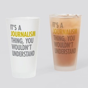 Its A Journalism Thing Drinking Glass