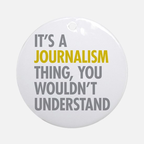 Its A Journalism Thing Ornament (Round)