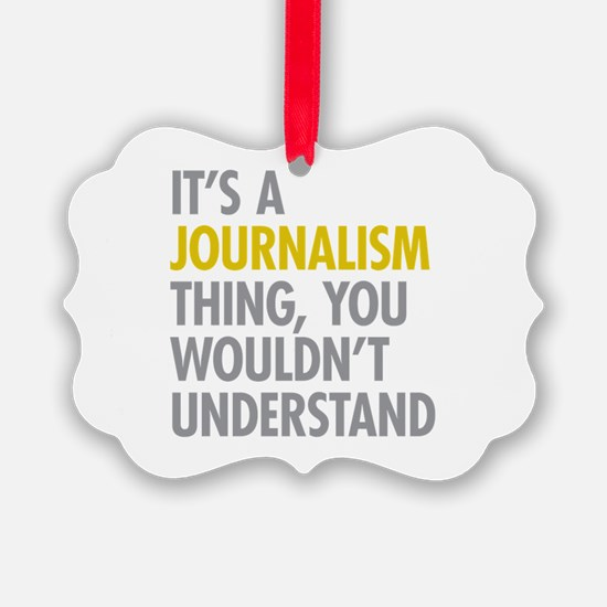 Its A Journalism Thing Ornament