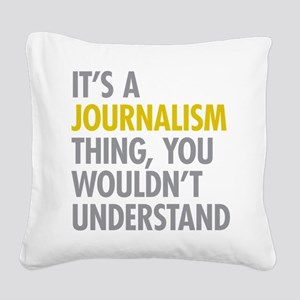 Its A Journalism Thing Square Canvas Pillow