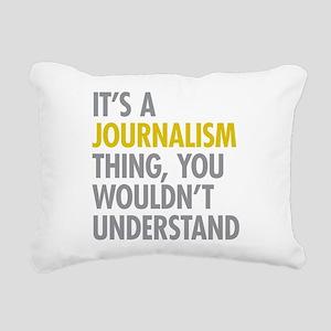 Its A Journalism Thing Rectangular Canvas Pillow
