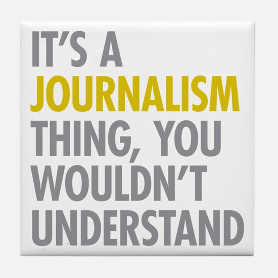 Its A Journalism Thing Tile Coaster