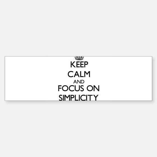 Keep Calm and focus on Simplicity Bumper Bumper Bumper Sticker