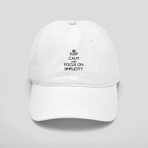 Keep Calm and focus on Simplicity Cap