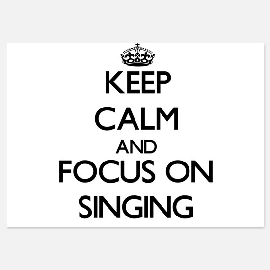 Keep Calm and focus on Singing Invitations