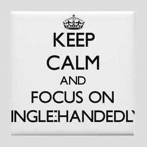 Keep Calm and focus on Single-Handedl Tile Coaster