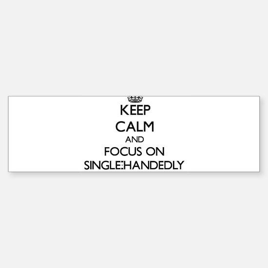 Keep Calm and focus on Single-Hande Bumper Bumper Bumper Sticker