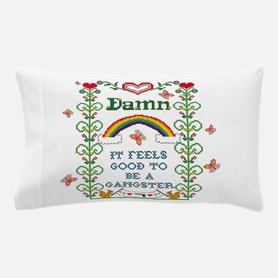 Damn It Feels Good To Be A Pillow Case