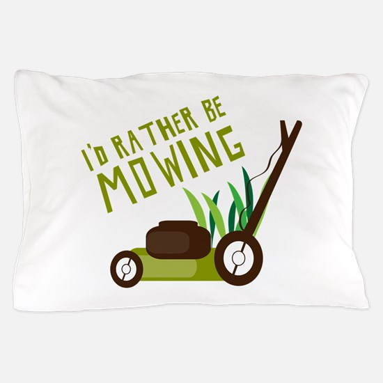Rather be Mowing Pillow Case