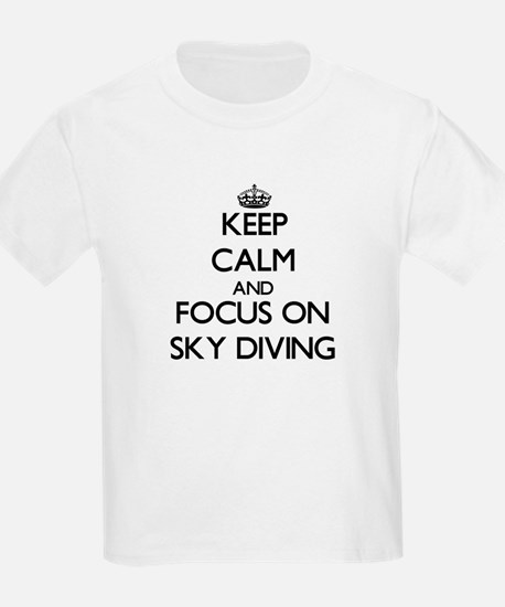 Keep Calm and focus on Sky Diving T-Shirt