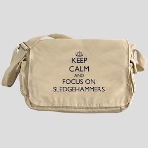 Keep Calm and focus on Sledgehammers Messenger Bag