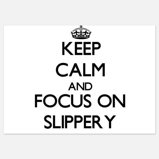 Keep Calm and focus on Slippery Invitations