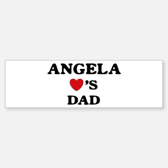 Angela loves dad Bumper Bumper Bumper Sticker