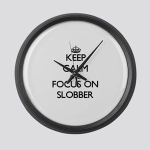 Keep Calm and focus on Slobber Large Wall Clock