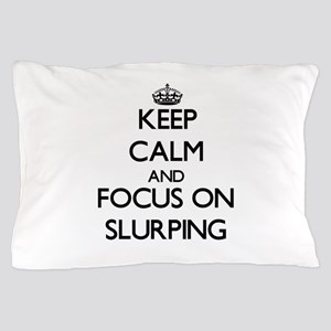 Keep Calm and focus on Slurping Pillow Case