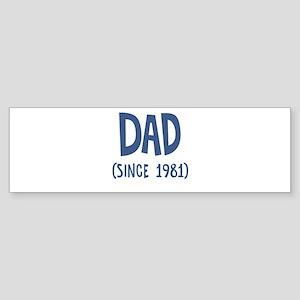 Dad since 1981 Bumper Sticker