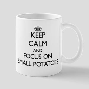 Keep Calm and focus on Small Potatoes Mugs