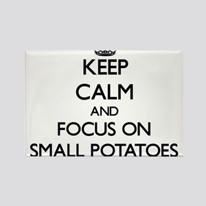 Keep Calm and focus on Small Potatoes Magnets