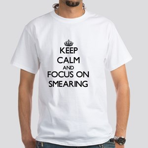Keep Calm and focus on Smearing T-Shirt