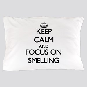 Keep Calm and focus on Smelling Pillow Case