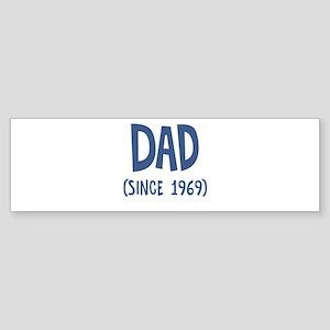 Dad since 1969 Bumper Sticker