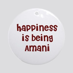 happiness is being Amani Ornament (Round)