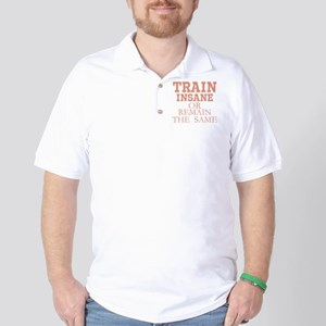 TRAIN INSANE OR REMAIN THE SAME Golf Shirt