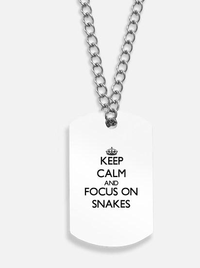 Keep Calm and focus on Snakes Dog Tags