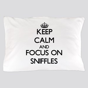 Keep Calm and focus on Sniffles Pillow Case