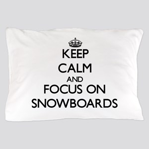 Keep Calm and focus on Snowboards Pillow Case