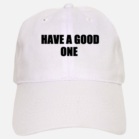 HAVE A GOOD ONE Baseball Baseball Cap